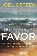 The Power of Favor: Unleashing the Force That Will Take You Where You Can't Go on Your Own Hardback