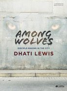 Among Wolves: Discipleship in the Gospel of Matthew Includes Videos, 8 Sessions, Bible Study Book, Social Media Assets (Leader Kit) Pack