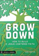 Grow Down: How to Build a Jesus-Centered Faith Paperback
