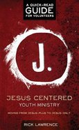 Jesus Centered Youth Ministry: Moving From Jesus-Plus to Jesus-Only (Guide For Volunteers) Paperback