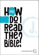 Help! How Do I Read the Bible? (A Jesus-centered Guide Series) Paperback