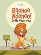 Boohoo to Woohoo! God is Always Good (Best Of Buddies Series) Hardback