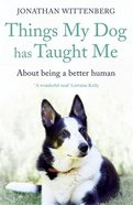 Things My Dog Has Taught Me: About Being a Better Human Pb (Smaller)