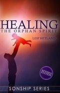 Healing the Orphan Spirit Paperback