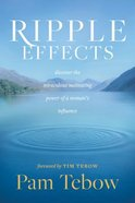 Ripple Effects: Discover the Miraculous Motivating Power of a Woman's Influence Paperback