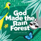 God Made the Rain Forest Board Book