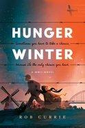 Hunger Winter: A World War II Novel Hardback