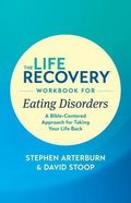 The Life Recovery Workbook For Eating Disorders (Life Recovery Workbook Series) eBook
