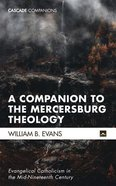 Companion to the Mercersburg Theology, A: Evangelical Catholicism in the Mid-Nineteenth Century (Cascade Companions Series) Paperback