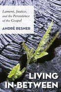 Living In-Between: Lament, Justice, and the Persistence of the Gospel Paperback