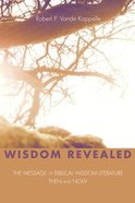 Wisdom Revealed: The Message of Biblical Wisdom Literature--Then and Now Paperback