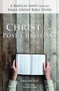 Christ For Post-Christians: A Radical Shift For the Small Group Bible Study Paperback