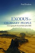 Exodus For Ordinary People: Unwrapping the Second Book of the Bible