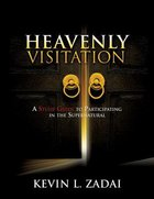 Heavenly Visitation: A Study Guide to Participating in the Supernatural Paperback