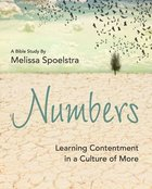 Numbers - Women's Bible Study: Learning Contentment in a Culture of More (Participant Workbook) Paperback
