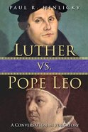 Luther Vs Pope Leo: A Conversation in Purgatory Paperback