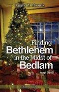Finding Bethlehem in the Midst of Bedlam (Leader Guide) Paperback