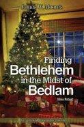 Finding Bethlehem in the Midst of Bedlam Paperback