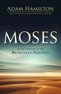 Moses: In the Footsteps of the Reluctant Prophet Hardback