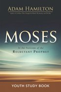 Moses: In the Footsteps of the Reluctant Prophet (Youth Study Book) Paperback