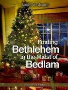 Finding Bethlehem in the Midst of Bedlam (Large Print) Paperback