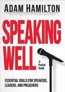 Speaking Well: Essential Skills For Speakers, Leaders, and Preachers Hardback