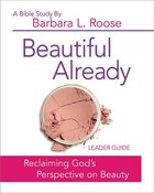 Beautiful Already (Leader Guide) Paperback