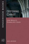 Offering Christ: John Wesley's Evangelistic Vision Paperback