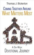 Coming Together Around What Matters Most Paperback