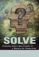Solve: Finding God's Solutions in a World of Problems Paperback