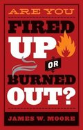 Are You Fired Up Or Burned Out? Paperback