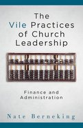 The Vile Practices of Church Leadership: Finance and Administration Paperback