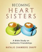 Becoming Heart Sisters: A Bible Study on Authentic Friendships (Participant Workbook) Paperback