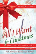 All I Want For Christmas (Youth Study) Paperback