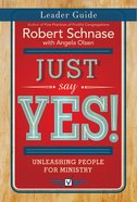 Just Say Yes! (Leader Guide) Paperback