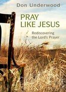 Pray Like Jesus Paperback