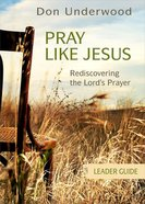 Pray Like Jesus (Leader Guide) Paperback