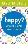 Happy?: What It is and How to Find It Paperback
