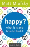 Happy?: What It is and How to Find It (Leader Guide) Paperback