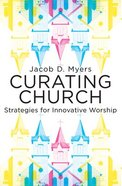 Curating Church: Strategies For Innovative Worship Paperback