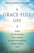 A Grace-Full Life: A Study on the Wonder of God's Grace Paperback