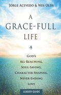 A Grace-Full Life: A Study on the Wonder of God's Grace (Leader Guide) Paperback