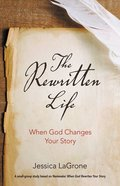 The Rewritten Life: When God Changes Your Story Paperback