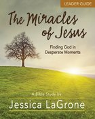 The Miracles of Jesus - Women's Bible Study : Finding God in Desperate Moments (Leader Guide) Paperback