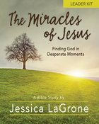 Miracles of Jesus - Women's Bible Study: Finding God in Desperate Moments (Leader Kit) Pack
