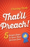 That'll Preach!: 5 Simple Steps to Your Best Sermon Ever Paperback