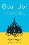 Gear Up!: Nine Essential Processes For the Optimized Church Paperback