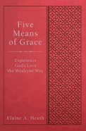Five Means of Grace - Experience God's Love the Wesleyan Way (Wesley Discipleship Path Series) Hardback