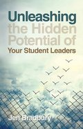 Unleashing the Hidden Potential of Your Student Leaders Paperback