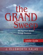 The Grand Sweep: 365 Days From Genesis Through Revelation (Leader Guide) Paperback